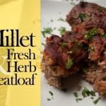 Millet & Fresh HerbMeatloaf by Candida Free Candee
