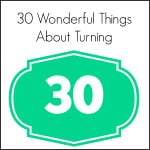 30 wonderful things about turning 30