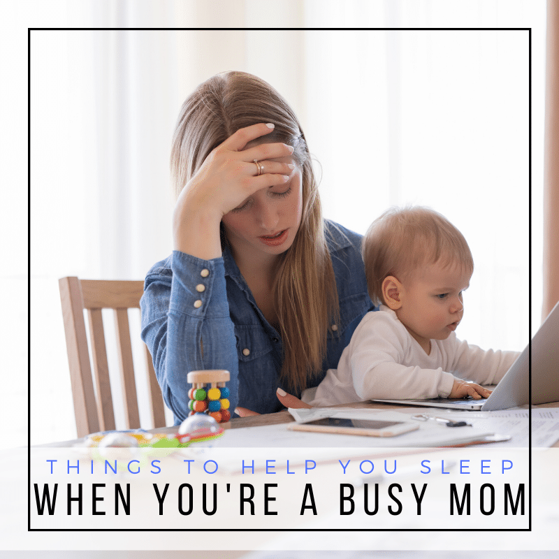 Things to help you sleep when you're a busy mom